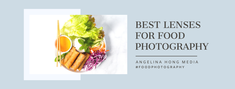 Best lenses for food photography by Angelina Hong Media.